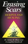 Erasing Scars; Herpes and Healing by James D. Okun