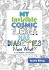My Invisible Cosmic Zebra Has Diabetes - Now What? by Jessie Riley