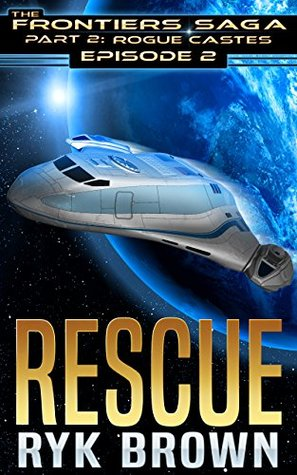 Rescue (The Frontiers Saga: Part 2: Rogue Castes, Ep #2)
