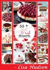 Lisa Hudson's 55+ Pink and Red Desserts: Cherry, Raspberry and Strawberry: Cakes, Cupcakes, Tarts and Several Other Kind of Desserts with Chocolate and Berries