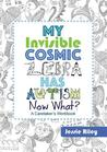 My Invisible Cosmic Zebra Has Crohn's Disease - Now What? by Jessie Riley