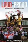Loud and Proud: Passion and Politics in the English Defence League