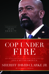 Cop Under Fire by David Clarke Jr.