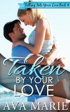 Taken By Your Love (Falling Into Your Love Book #4)