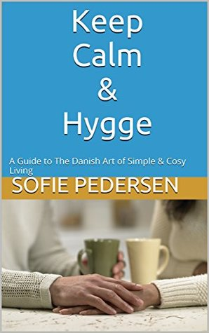 Keep calm hygge a guide to the danish art of simple for Simple guide to a minimalist life