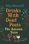 Drinks with Dead Poets: The Autumn Term