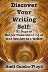 Discover Your Writing Self: 31 Days to Deeper Understanding of Who You Are as a Writer