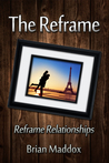 The Reframe by Brian Maddox