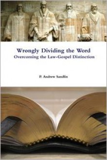 Wrongly Dividing the Word: Overcoming the Law-Gospel Distinction