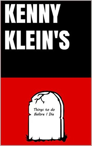 KENNY KlEIN'S (Kenny Klein's List of Things To Do Before I Die Book 1)