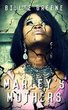 Marley's Mothers by Billie Greene