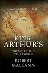 King Arthur's Voyage to the Otherworld by Robert MacCann