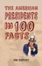 The American Presidents in 100 Facts