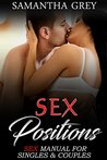 Sex Positions: Sex Manual For Singles & Couples. 69 Sex Positions To Improve Sex Life & Enhance Relationships (Sex Positions, Sex Tips, Sex Guide, Sex Techniques)