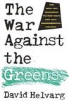 """The War Against the Greens: The """"Wise-Use"""" Movement, the New Right, and Anti-Environmental Violence"""