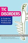 Tic Disorders: A Guide for Parents and Professionals (Jkp Essentials)