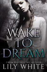 Wake to Dream by Lily  White