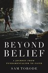 Beyond Belief: A Journey from Fundamentalism to Faith