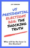 US Presidential Elections 2016: The Shocking Truth: Who will be the Loser in this Election?