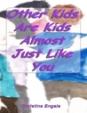 Other Kids Are Kids Almost Just Like You by Christina Engela