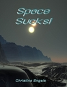 Space Sucks! by Christina Engela