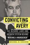 Convicting Avery: The Bizarre Laws and Broken System Behind -Making a Murderer-