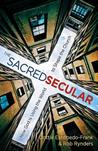 The Sacred Secular: How God Is Using the World to Shape the Church