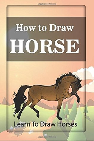 How To Draw Horses: learn to draw horses