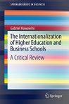 The Internationalization of Higher Education and Business Schools: A Critical Review (SpringerBriefs in Business)