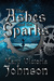The Ashes and the Sparks by Mary Victoria Johnson