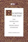 Recasting the Past: The Middle Ages in Young Adult Literature