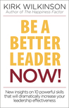 Be a Better Leader Now!: New Insights On 10 Powerful Skills That Will Dramatically Increase Your Leaadership Effectiveness