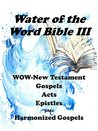 Water of the Word Bible III: WOW-New Testament (Water of the Word (WOW) Study Bible Book 3)