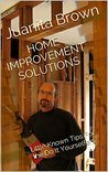 Home Improvement Solutions: Little Known Tips For the Do It Yourselfers