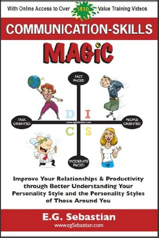 Communication Skills Magic - Improve Your Relationships & Performance through Better Understanding Your Personality Style and the Personality Styles of those Around You (N/A)