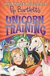 Pip Bartlett's Guide to Unicorn Training (Pip Bartlett, #2)
