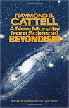 A New Morality from Science: Beyondism