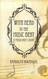 With Head to the Music Bent: A Musician's Story