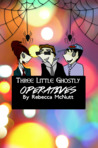 Three Little Ghostly Operatives by Rebecca McNutt