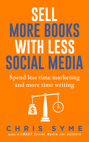 Sell more books with less social media by chris syme for Less is more boek