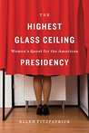 The Highest Glass Ceiling: Women's Quest for the American Presidency