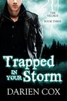 Trapped in Your Storm (The Village, #3)