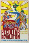 The Peculiar Revolution: Rethinking the Peruvian Experiment Under Military Rule