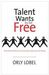 Talent Wants to Be Free by Orly Lobel