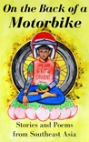On the Back of a Motorbike: Stories and Poems from Southeast Asia