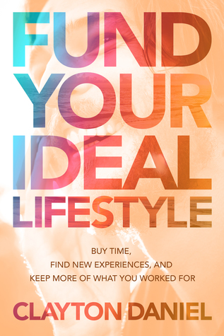 Fund Your Ideal Lifestyle: Buy time, Find new experiences, and Keep more of what you worked for
