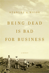 Being Dead is Bad for Business by Stanley Weiss