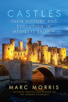 Castle: A History of the Fortresses that Shaped Medieval Britain