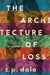 The Architecture of Loss: A Novel