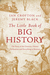 The Little Book of Big History: The Story of the Universe, Human Civilization, and Everything in Between